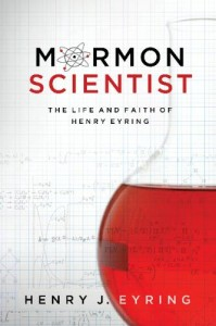 Mormon Scientist - The Life and Faith of Henry Eyring